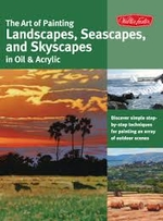 The Art of Painting Landscapes, Seascapes and Skyscapes in Oil and Acrylic